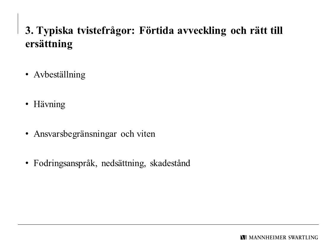 3. Typiska tvistefrågor: Förtida avveckling och rätt till ersättning • Avbeställning • Hävning • Ansvarsbegränsningar och viten • Fodringsanspråk, ned
