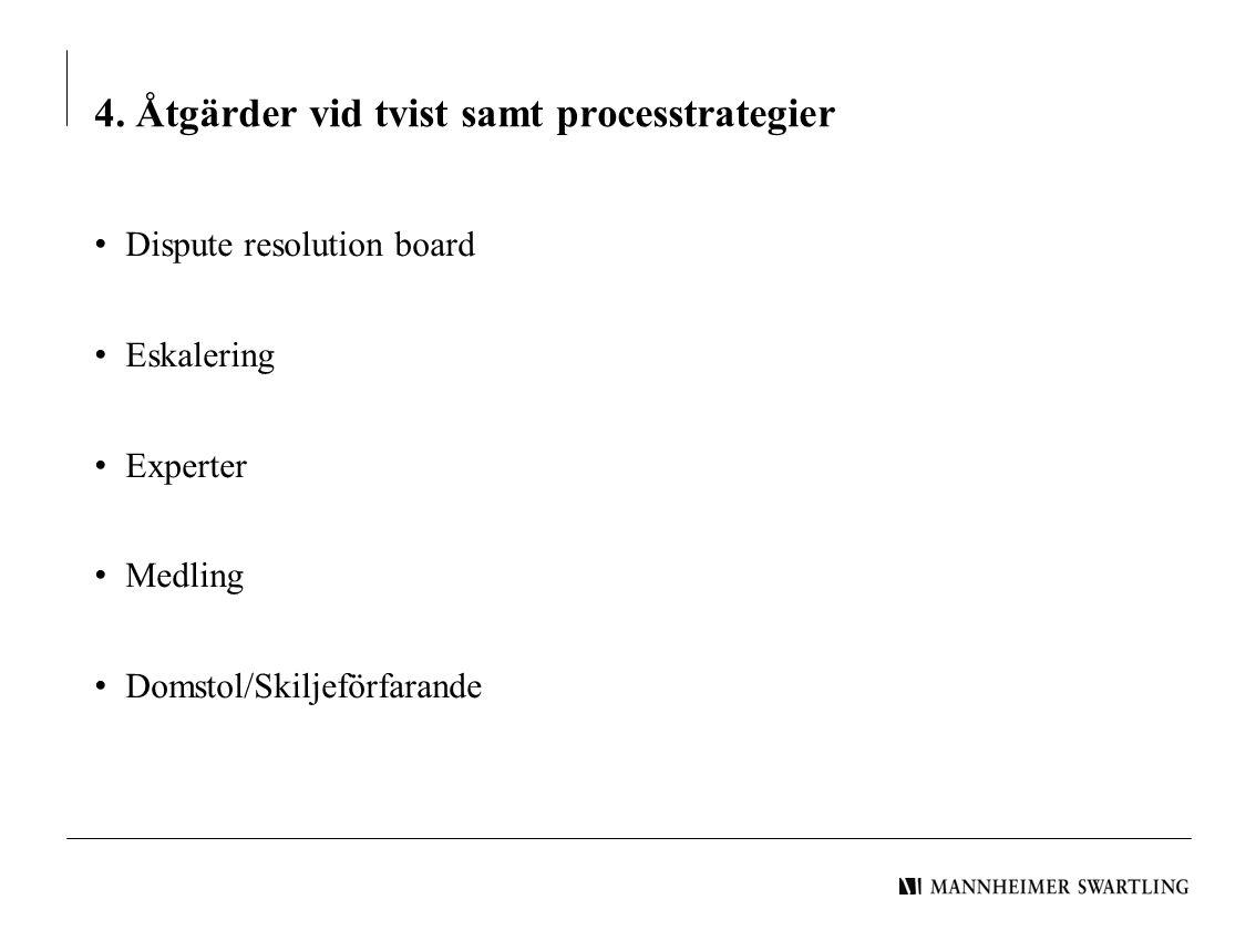 4. Åtgärder vid tvist samt processtrategier • Dispute resolution board • Eskalering • Experter • Medling • Domstol/Skiljeförfarande