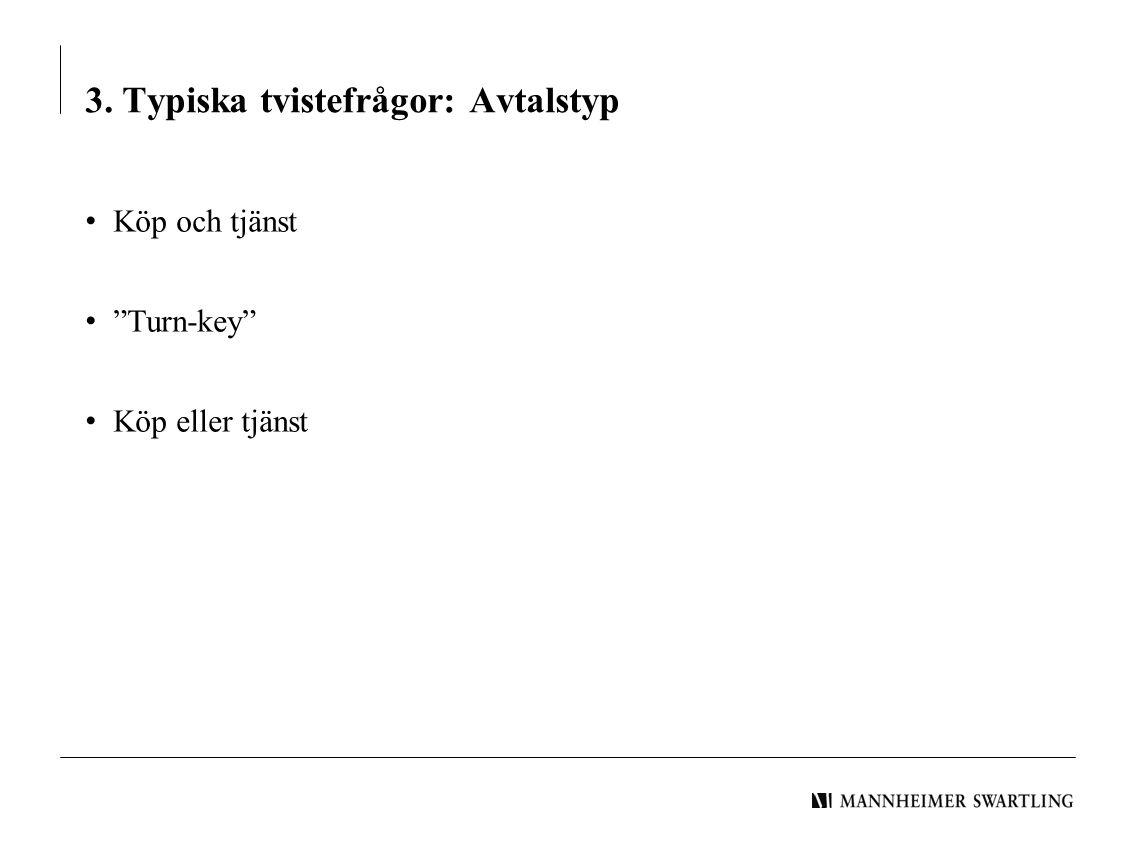 """3. Typiska tvistefrågor: Avtalstyp • Köp och tjänst • """"Turn-key"""" • Köp eller tjänst"""