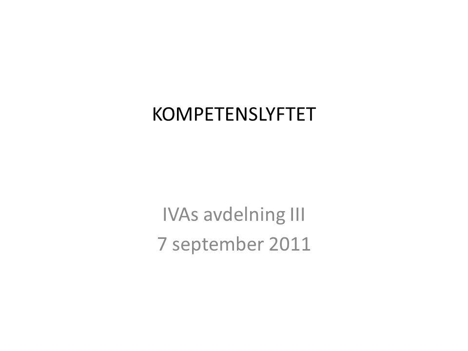 KOMPETENSLYFTET IVAs avdelning III 7 september 2011
