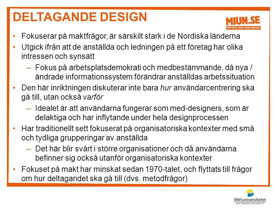 DELTAGANDE DESIGN •Fokuserar på maktfrågor, är särskilt stark i de Nordiska länderna •Utgick ifrån att de anställda och ledningen på ett företag har o
