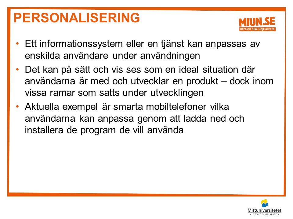 PERSONALISERING •Ett informationssystem eller en tjänst kan anpassas av enskilda användare under användningen •Det kan på sätt och vis ses som en idea