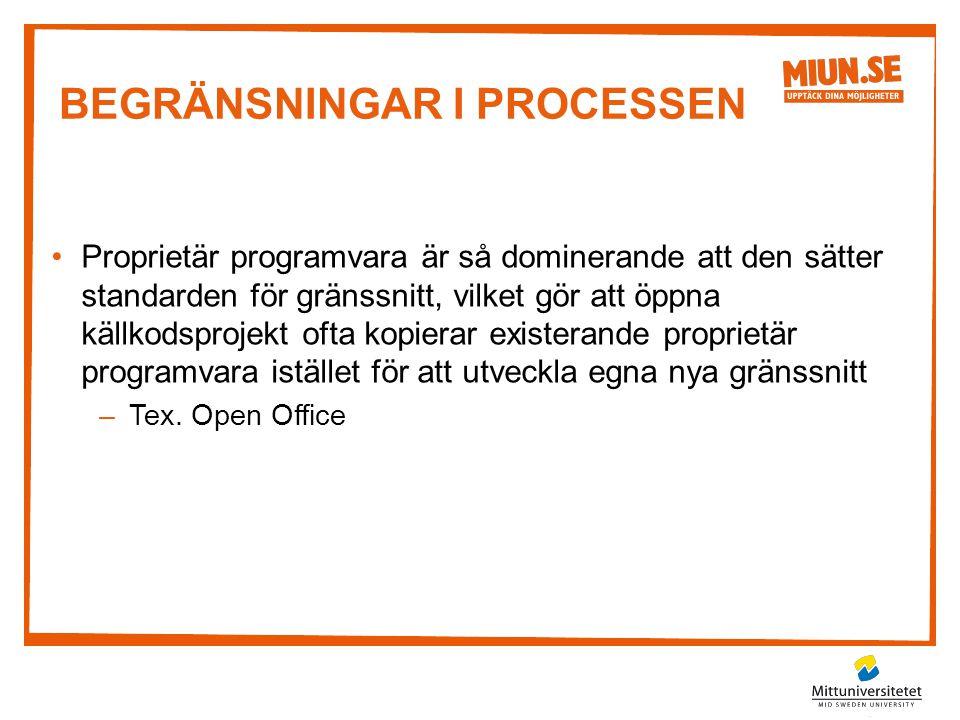 BEGRÄNSNINGAR I PROCESSEN •Proprietär programvara är så dominerande att den sätter standarden för gränssnitt, vilket gör att öppna källkodsprojekt oft