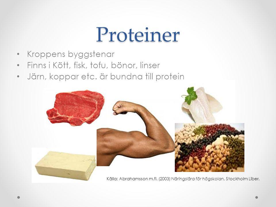 Proteiner • Kroppens byggstenar • Finns i Kött, fisk, tofu, bönor, linser • Järn, koppar etc. är bundna till protein Källa: Abrahamsson m.fl. (2003) N