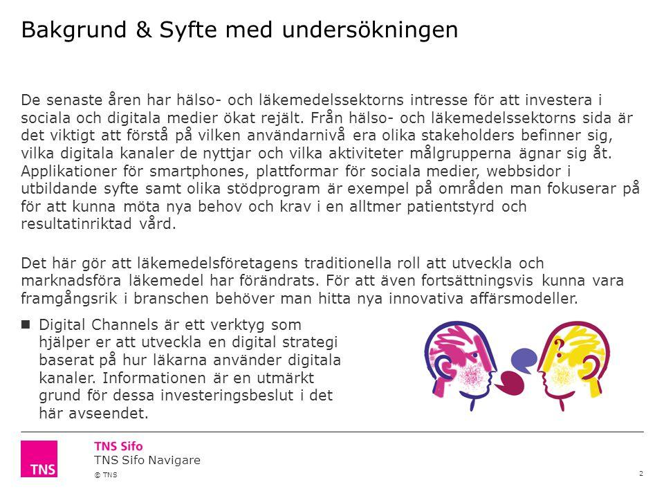 TNS Sifo Navigare © TNS Bakgrund & Syfte med undersökningen 2 De senaste åren har hälso- och läkemedelssektorns intresse för att investera i sociala o
