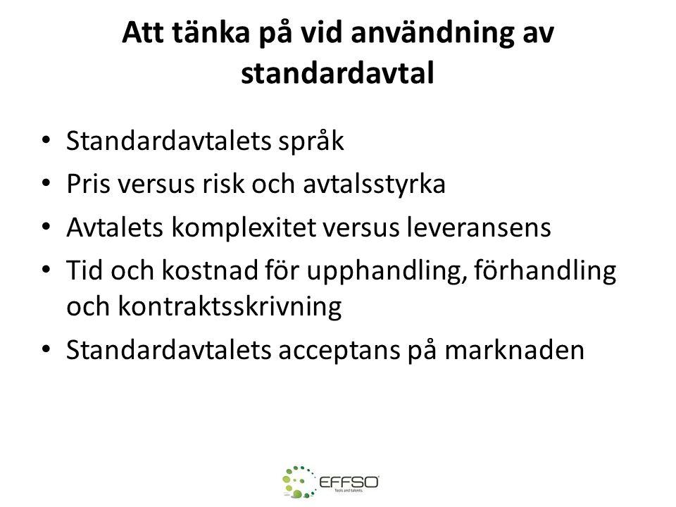 Att tänka på vid användning av standardavtal • Standardavtalets språk • Pris versus risk och avtalsstyrka • Avtalets komplexitet versus leveransens •