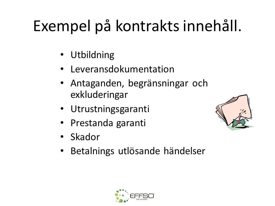 Exempel på kontrakts innehåll. • Utbildning • Leveransdokumentation • Antaganden, begränsningar och exkluderingar • Utrustningsgaranti • Prestanda gar