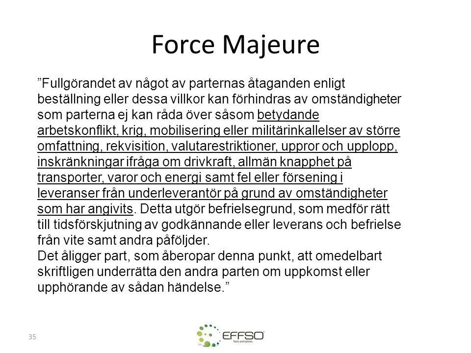 """35 Force Majeure """"Fullgörandet av något av parternas åtaganden enligt beställning eller dessa villkor kan förhindras av omständigheter som parterna ej"""