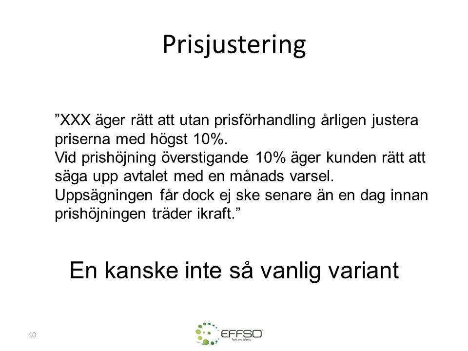 """40 Prisjustering """"XXX äger rätt att utan prisförhandling årligen justera priserna med högst 10%. Vid prishöjning överstigande 10% äger kunden rätt att"""