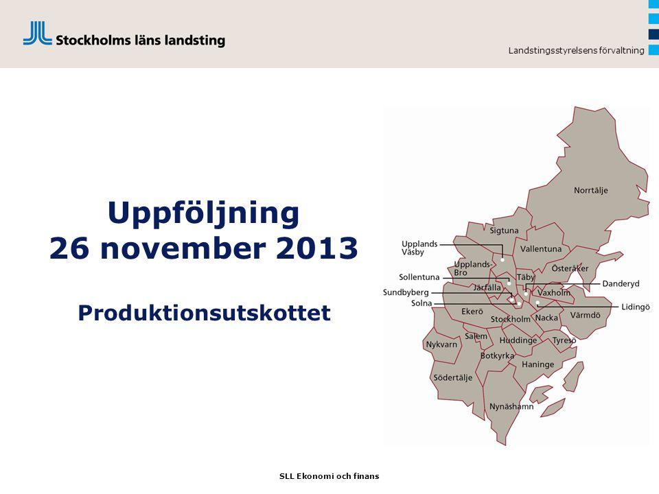 Landstingsstyrelsens förvaltning Uppföljning 26 november 2013 Produktionsutskottet SLL Ekonomi och finans