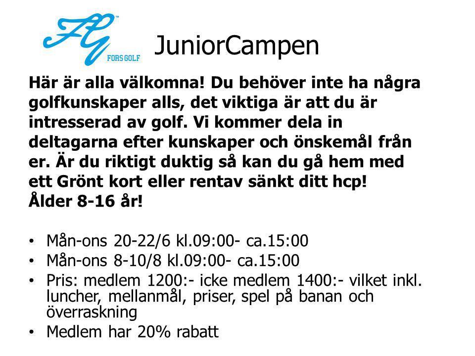 JuniorCampen Här är alla välkomna! Du behöver inte ha några golfkunskaper alls, det viktiga är att du är intresserad av golf. Vi kommer dela in deltag