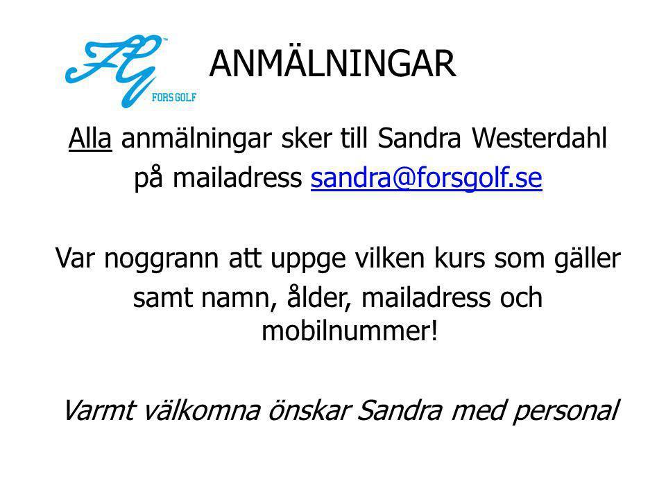 ANMÄLNINGAR Alla anmälningar sker till Sandra Westerdahl på mailadress sandra@forsgolf.sesandra@forsgolf.se Var noggrann att uppge vilken kurs som gäller samt namn, ålder, mailadress och mobilnummer.