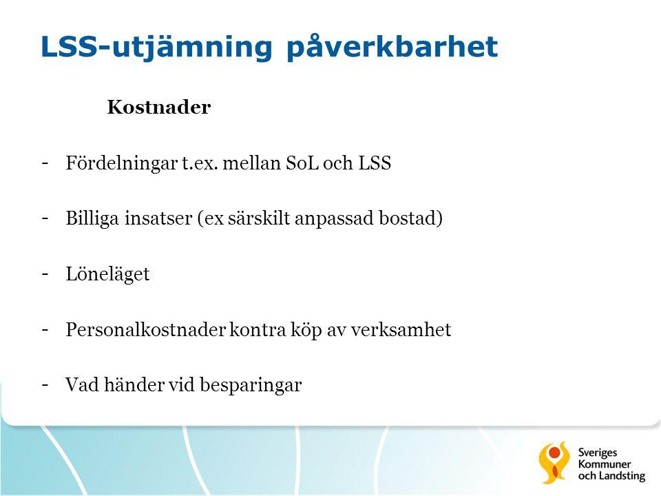 LSS-utjämning påverkbarhet Kostnader - Fördelningar t.ex. mellan SoL och LSS - Billiga insatser (ex särskilt anpassad bostad) - Löneläget - Personalko