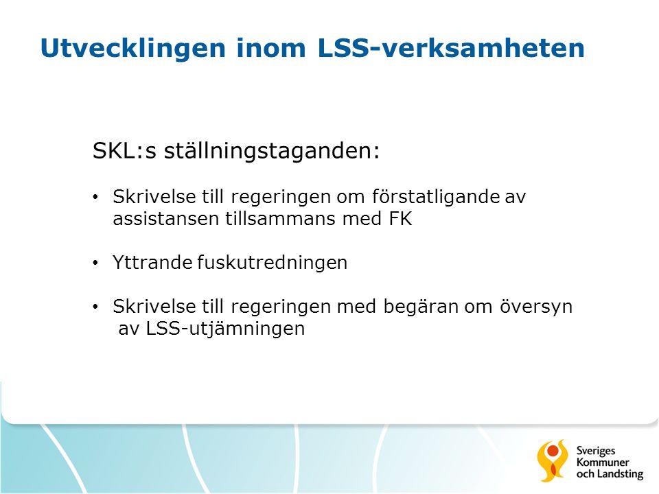Utvecklingen inom LSS-verksamheten SKL:s ställningstaganden: • Skrivelse till regeringen om förstatligande av assistansen tillsammans med FK • Yttrand