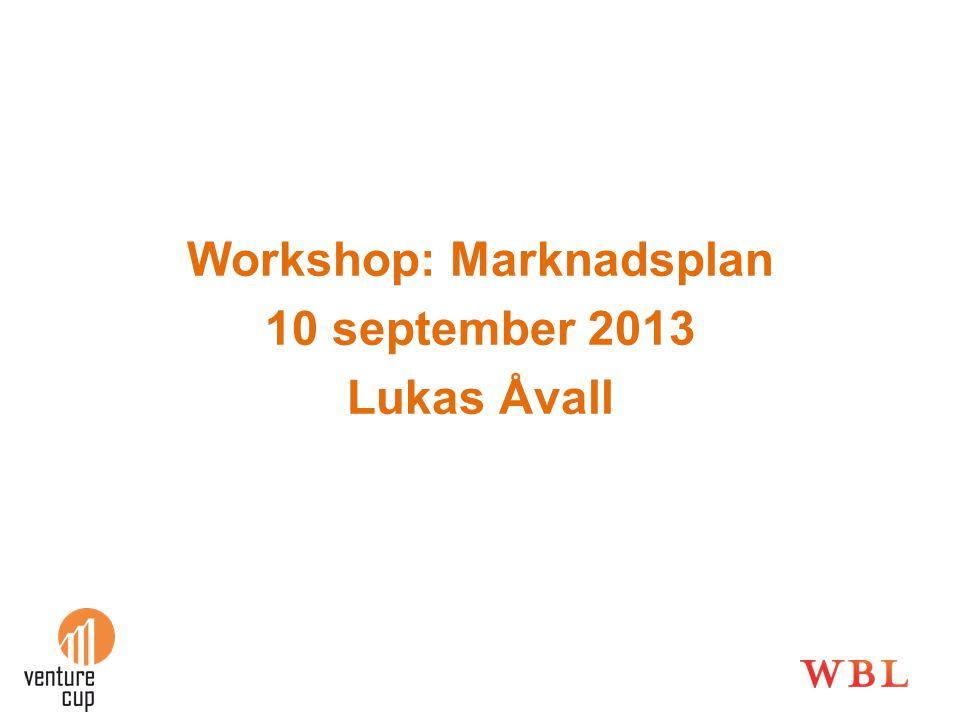 Workshop: Marknadsplan 10 september 2013 Lukas Åvall