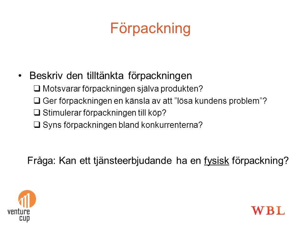 """Förpackning •Beskriv den tilltänkta förpackningen  Motsvarar förpackningen själva produkten?  Ger förpackningen en känsla av att """"lösa kundens probl"""