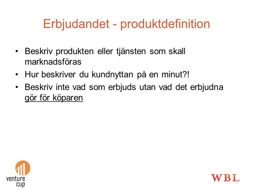 Erbjudandet - produktdefinition •Beskriv produkten eller tjänsten som skall marknadsföras •Hur beskriver du kundnyttan på en minut?! •Beskriv inte vad
