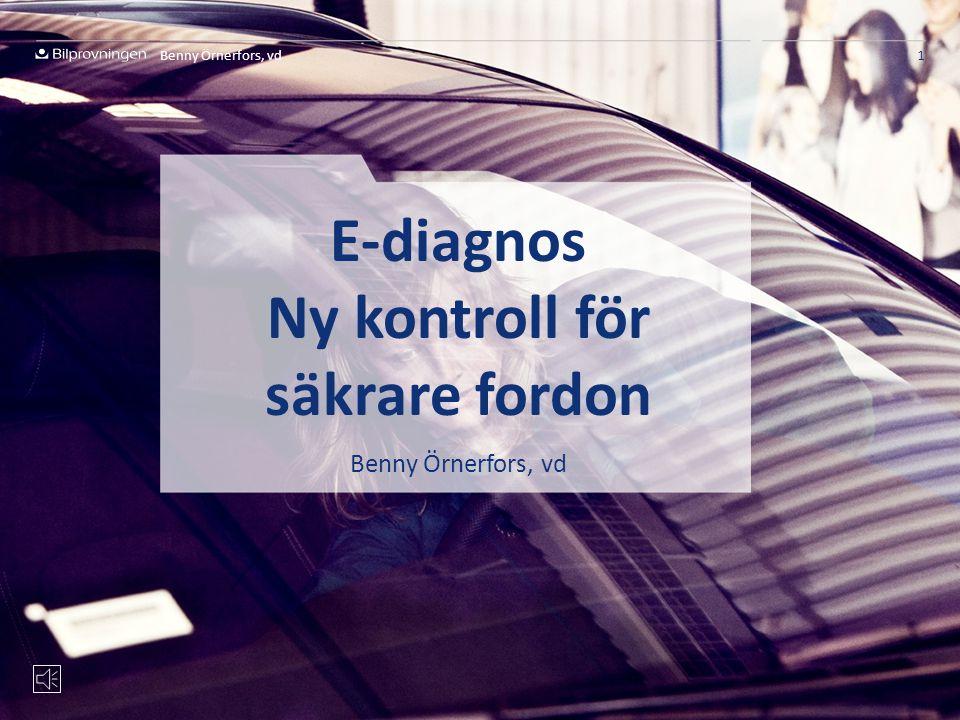 E-diagnos Ny kontroll för säkrare fordon Benny Örnerfors, vd 1