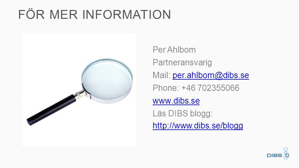 FÖR MER INFORMATION Per Ahlbom Partneransvarig Mail: per.ahlbom@dibs.seper.ahlbom@dibs.se Phone: +46 702355066 www.dibs.se Läs DIBS blogg: http://www.dibs.se/blogg http://www.dibs.se/blogg