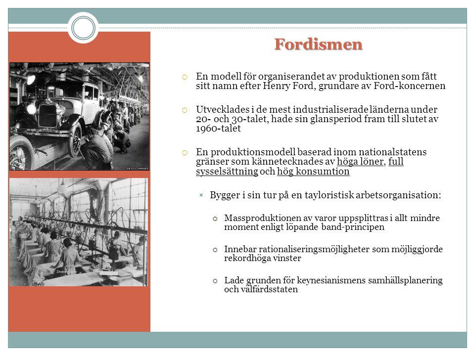 Fordismen Fordismen  En modell för organiserandet av produktionen som fått sitt namn efter Henry Ford, grundare av Ford-koncernen  Utvecklades i de