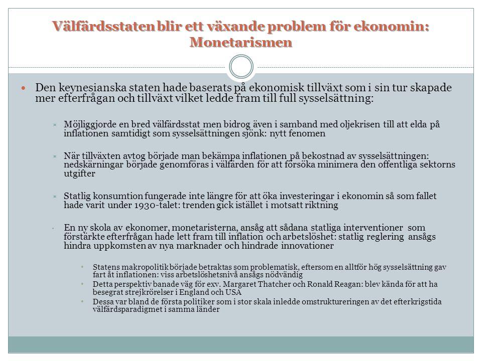 Välfärdsstaten blir ett växande problem för ekonomin: Monetarismen  Den keynesianska staten hade baserats på ekonomisk tillväxt som i sin tur skapade