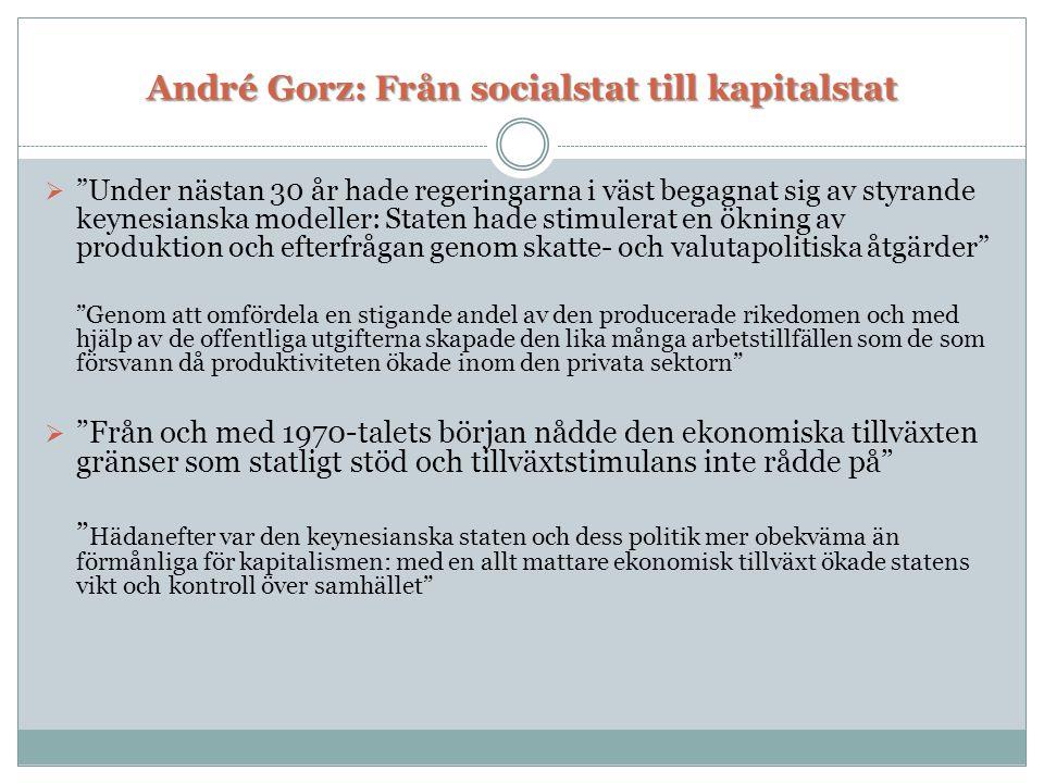 """André Gorz: Från socialstat till kapitalstat  """"Under nästan 30 år hade regeringarna i väst begagnat sig av styrande keynesianska modeller: Staten had"""