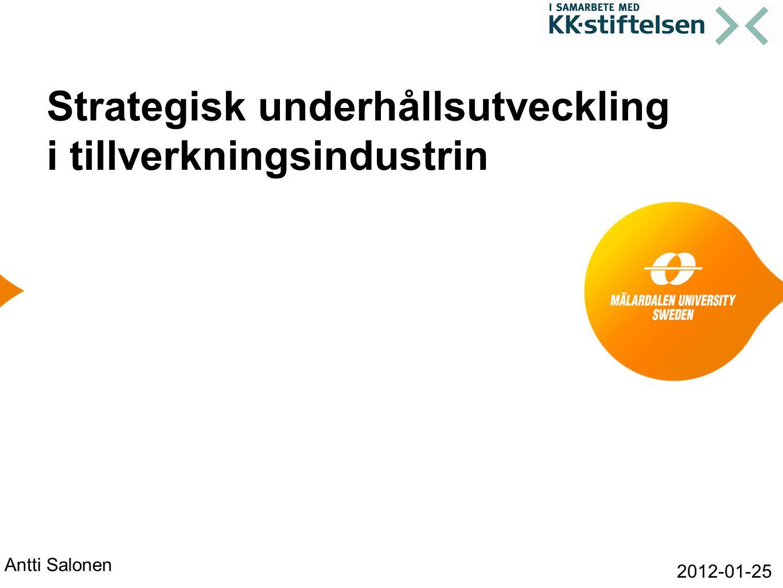 Företag B Övergripande målsättningarProduktionens målsättningarUnderhållets målsättningar Innovativa affärslösningarAgila produktionsprocesserMaximera teknisk tillgänglighet Snabbt omställbara processerKonkurrenskraftig produktionOptimerat FU Global konkurrenskraftMinimera köp av externt UH Strategiska nyckeltal: •Teknisk otillgänglighet (UH-beroende Down-time) •Tidsfördelning mellan AU/FU •Köpt UH-tid