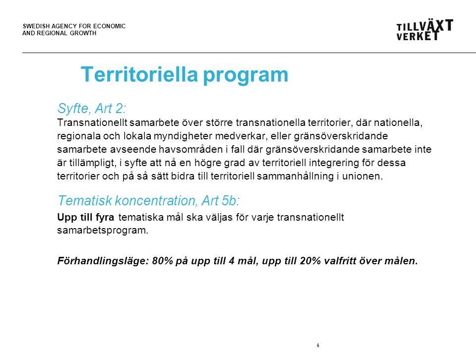 SWEDISH AGENCY FOR ECONOMIC AND REGIONAL GROWTH Territoriella program Syfte, Art 2: Transnationellt samarbete över större transnationella territorier, där nationella, regionala och lokala myndigheter medverkar, eller gränsöverskridande samarbete avseende havsområden i fall där gränsöverskridande samarbete inte är tillämpligt, i syfte att nå en högre grad av territoriell integrering för dessa territorier och på så sätt bidra till territoriell sammanhållning i unionen.