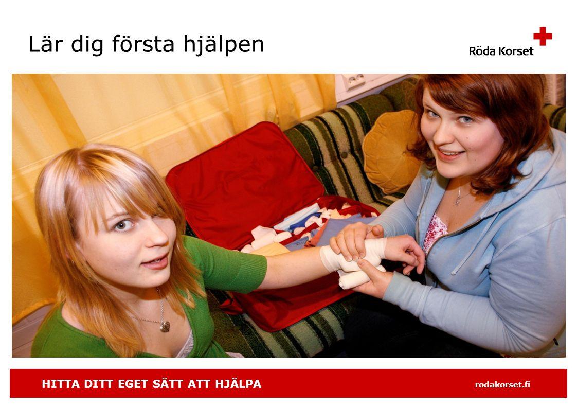 HITTA DITT EGET SÄTT ATT HJÄLPA rodakorset.fi Lär dig första hjälpen