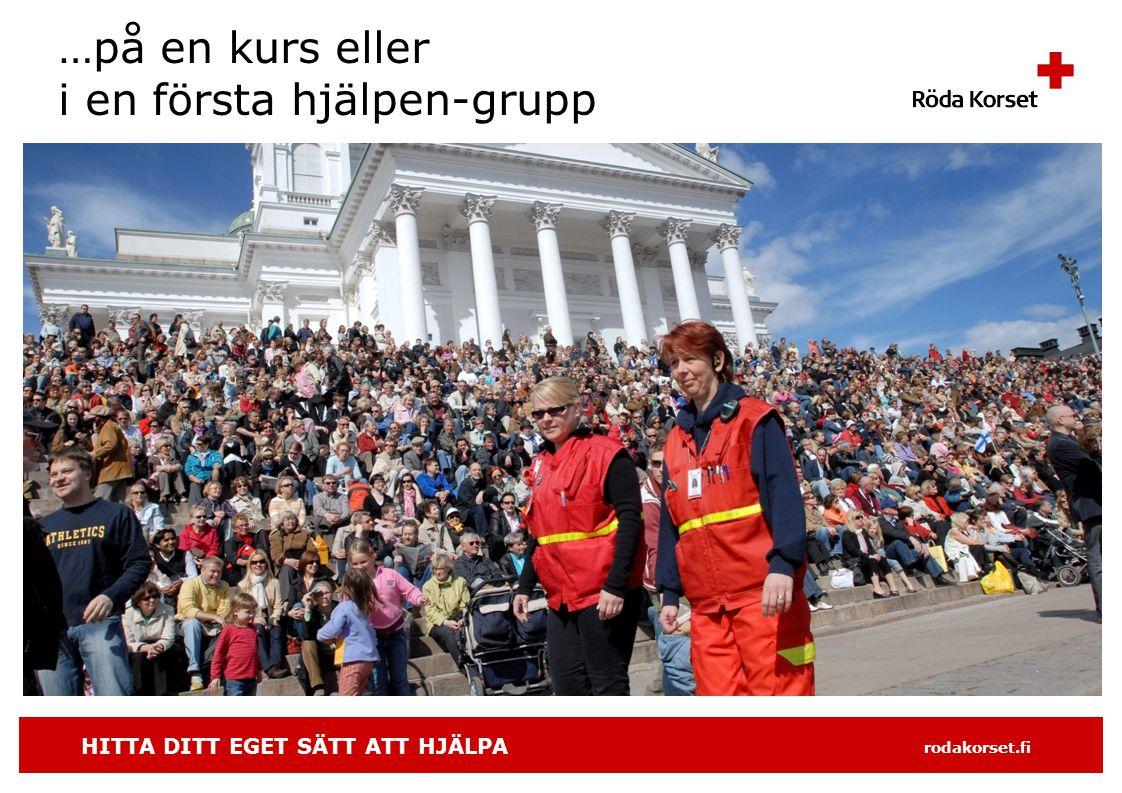 HITTA DITT EGET SÄTT ATT HJÄLPA rodakorset.fi …på en kurs eller i en första hjälpen-grupp