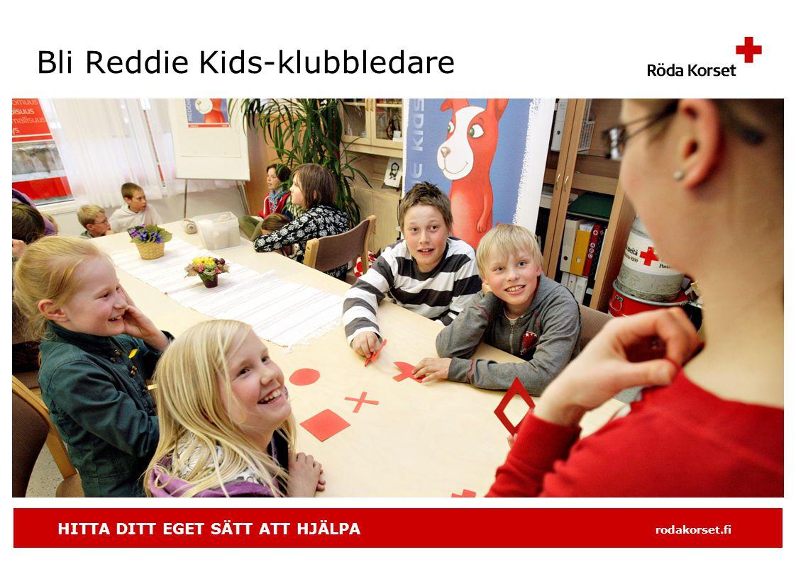 HITTA DITT EGET SÄTT ATT HJÄLPA rodakorset.fi Bli Reddie Kids-klubbledare