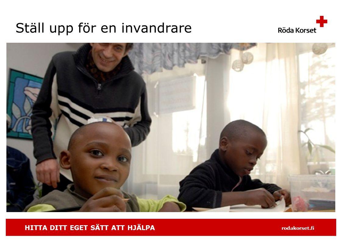 HITTA DITT EGET SÄTT ATT HJÄLPA rodakorset.fi Ställ upp för en invandrare