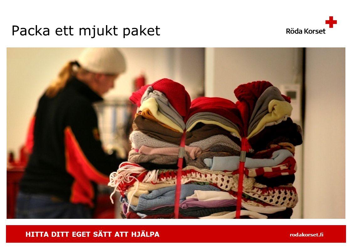 HITTA DITT EGET SÄTT ATT HJÄLPA rodakorset.fi Packa ett mjukt paket