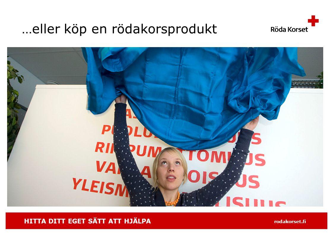 HITTA DITT EGET SÄTT ATT HJÄLPA rodakorset.fi …eller köp en rödakorsprodukt