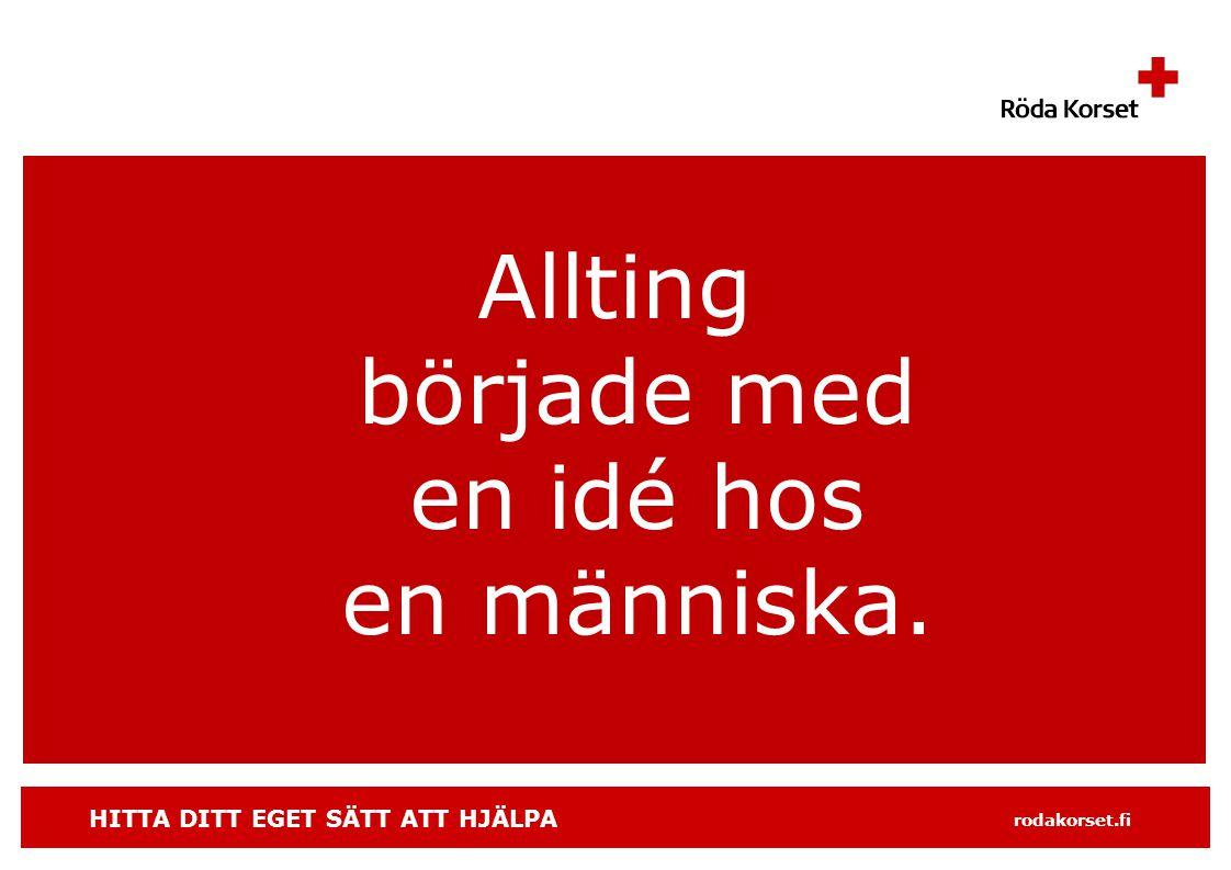 HITTA DITT EGET SÄTT ATT HJÄLPA rodakorset.fi Allting började med en idé hos en människa.