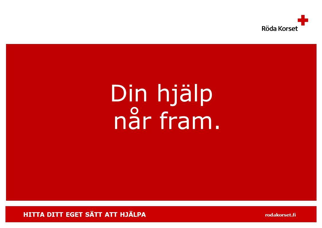 HITTA DITT EGET SÄTT ATT HJÄLPA rodakorset.fi Din hjälp når fram.