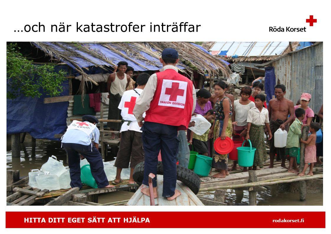 HITTA DITT EGET SÄTT ATT HJÄLPA rodakorset.fi …och när katastrofer inträffar • Luonnonkatastrofia