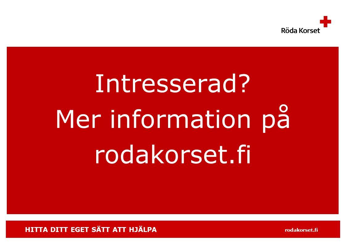 HITTA DITT EGET SÄTT ATT HJÄLPA rodakorset.fi Intresserad Mer information på rodakorset.fi