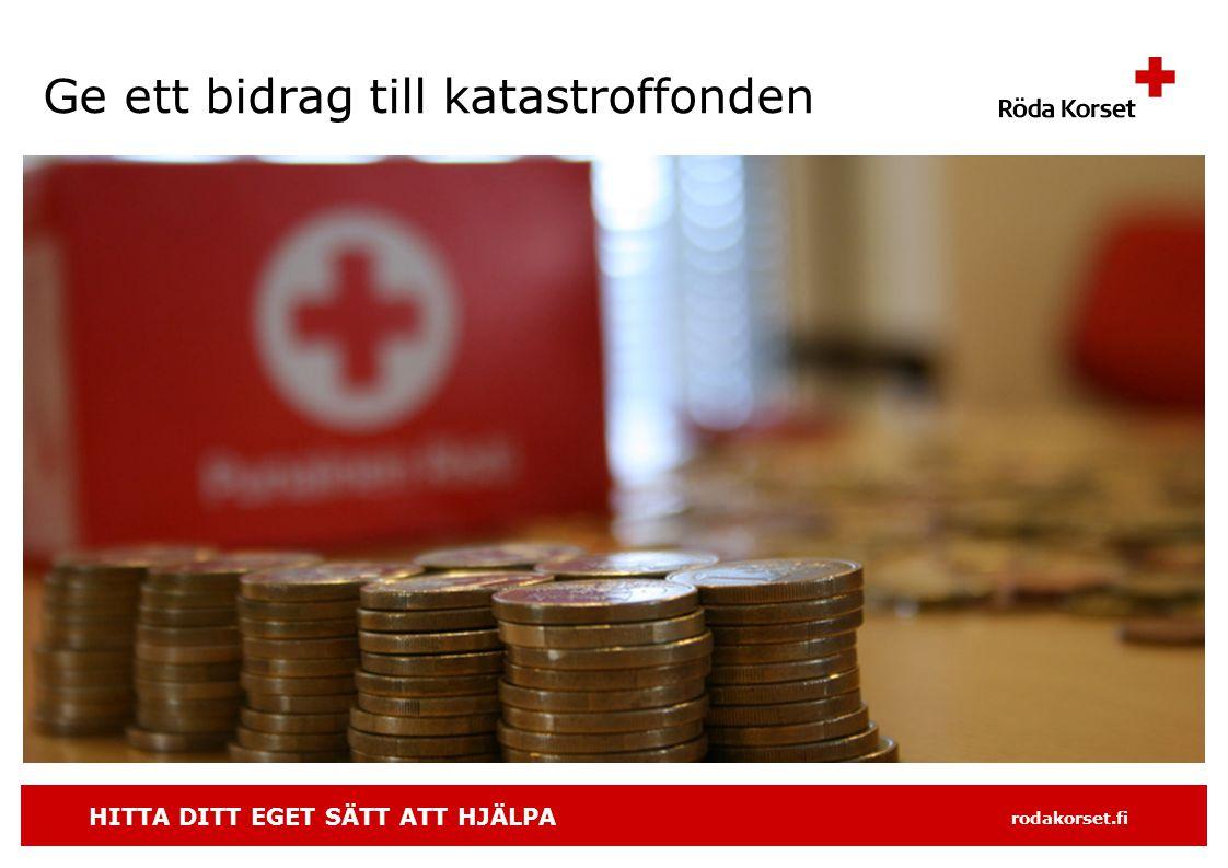 HITTA DITT EGET SÄTT ATT HJÄLPA rodakorset.fi Ge ett bidrag till katastroffonden