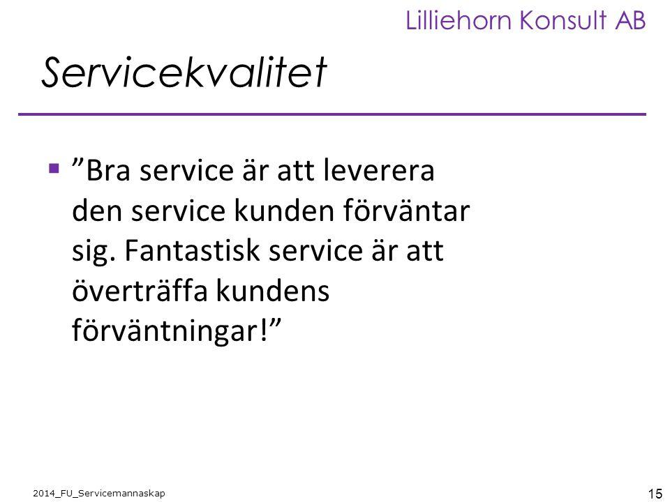 """15 2014_FU_Servicemannaskap Lilliehorn Konsult AB Servicekvalitet  """"Bra service är att leverera den service kunden förväntar sig. Fantastisk service"""