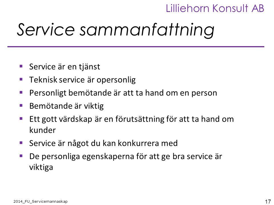 17 2014_FU_Servicemannaskap Lilliehorn Konsult AB Service sammanfattning  Service är en tjänst  Teknisk service är opersonlig  Personligt bemötande