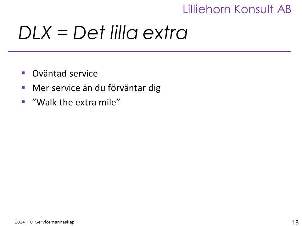 """18 2014_FU_Servicemannaskap Lilliehorn Konsult AB DLX = Det lilla extra  Oväntad service  Mer service än du förväntar dig  """"Walk the extra mile"""""""