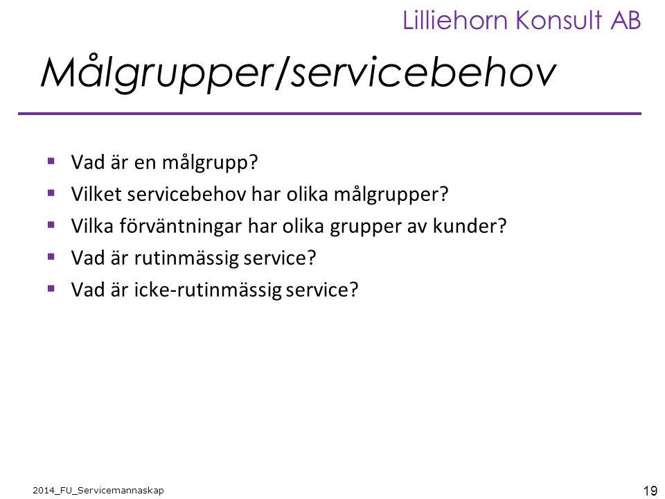 19 2014_FU_Servicemannaskap Lilliehorn Konsult AB Målgrupper/servicebehov  Vad är en målgrupp?  Vilket servicebehov har olika målgrupper?  Vilka fö