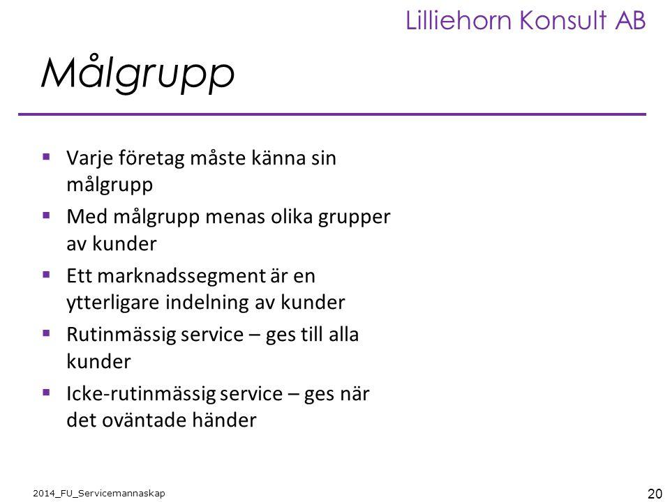 20 2014_FU_Servicemannaskap Lilliehorn Konsult AB Målgrupp  Varje företag måste känna sin målgrupp  Med målgrupp menas olika grupper av kunder  Ett