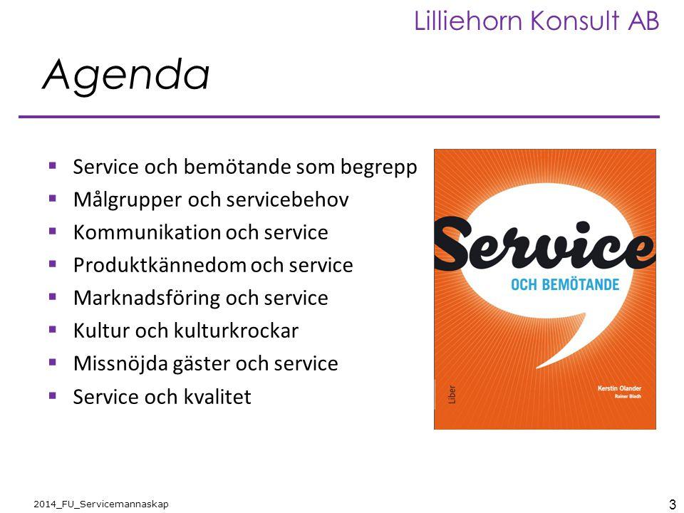 3 2014_FU_Servicemannaskap Lilliehorn Konsult AB Agenda  Service och bemötande som begrepp  Målgrupper och servicebehov  Kommunikation och service