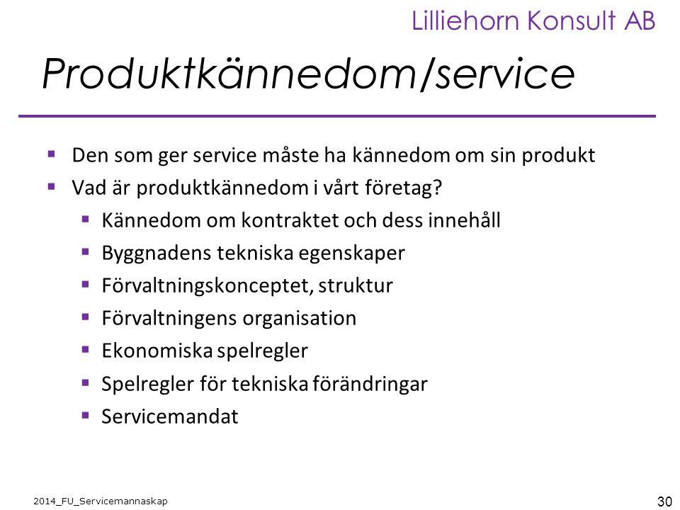 30 2014_FU_Servicemannaskap Lilliehorn Konsult AB Produktkännedom/service  Den som ger service måste ha kännedom om sin produkt  Vad är produktkänne