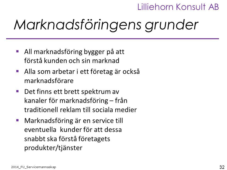 32 2014_FU_Servicemannaskap Lilliehorn Konsult AB Marknadsföringens grunder  All marknadsföring bygger på att förstå kunden och sin marknad  Alla so