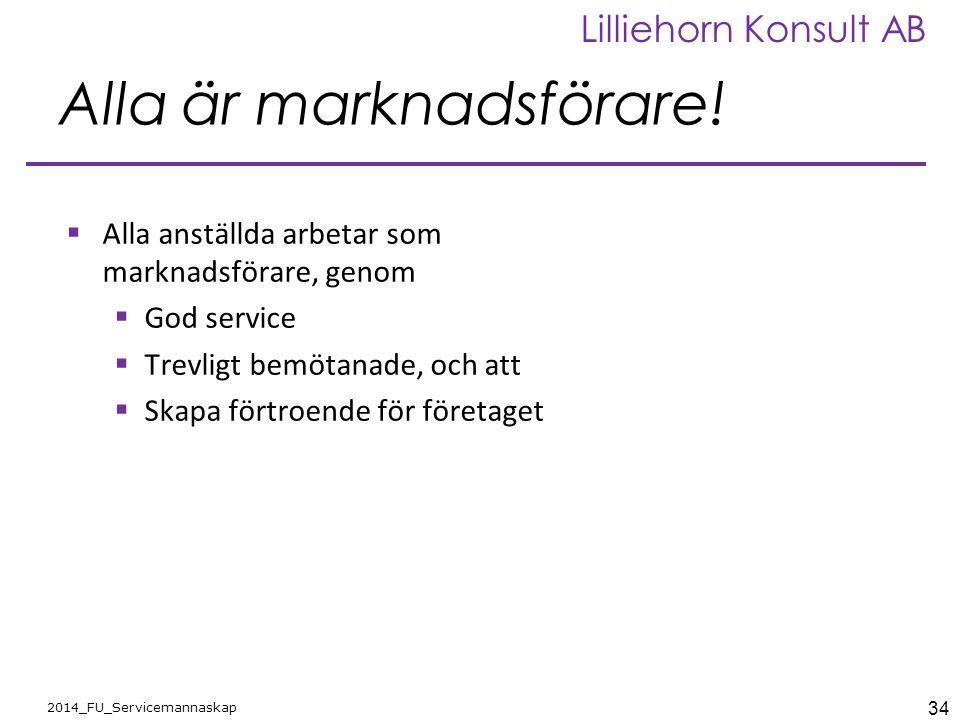 34 2014_FU_Servicemannaskap Lilliehorn Konsult AB Alla är marknadsförare!  Alla anställda arbetar som marknadsförare, genom  God service  Trevligt