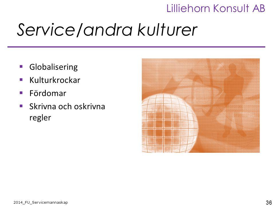 36 2014_FU_Servicemannaskap Lilliehorn Konsult AB Service/andra kulturer  Globalisering  Kulturkrockar  Fördomar  Skrivna och oskrivna regler