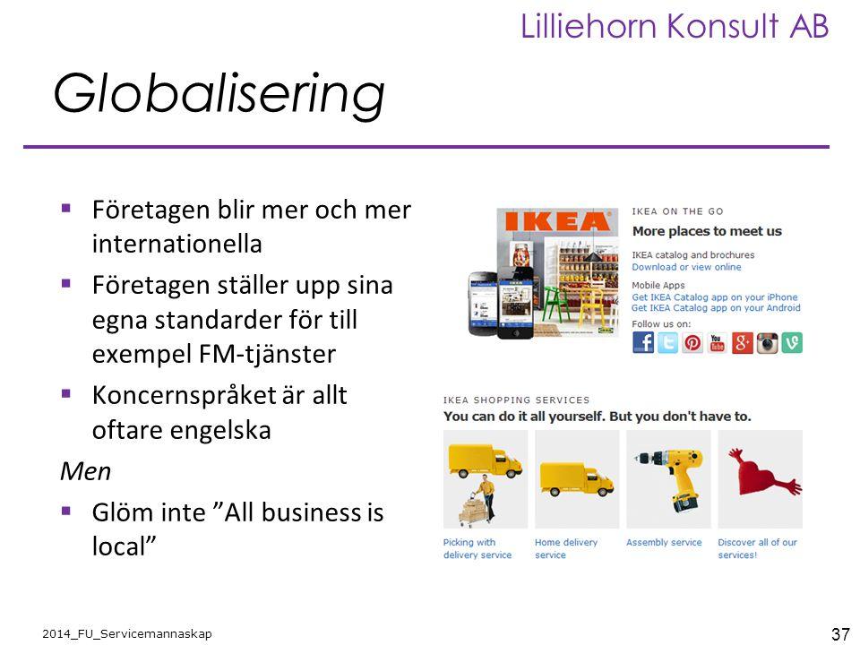 37 2014_FU_Servicemannaskap Lilliehorn Konsult AB Globalisering  Företagen blir mer och mer internationella  Företagen ställer upp sina egna standar